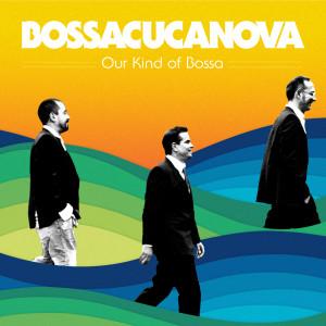 Bossacucanova_ourkindofbossa_digitalcover