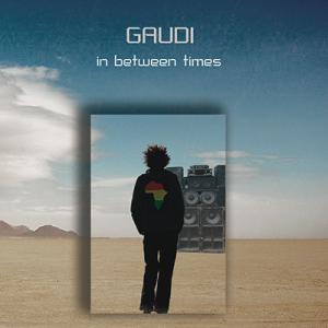 GAUDI IN BETWEEN TIMES
